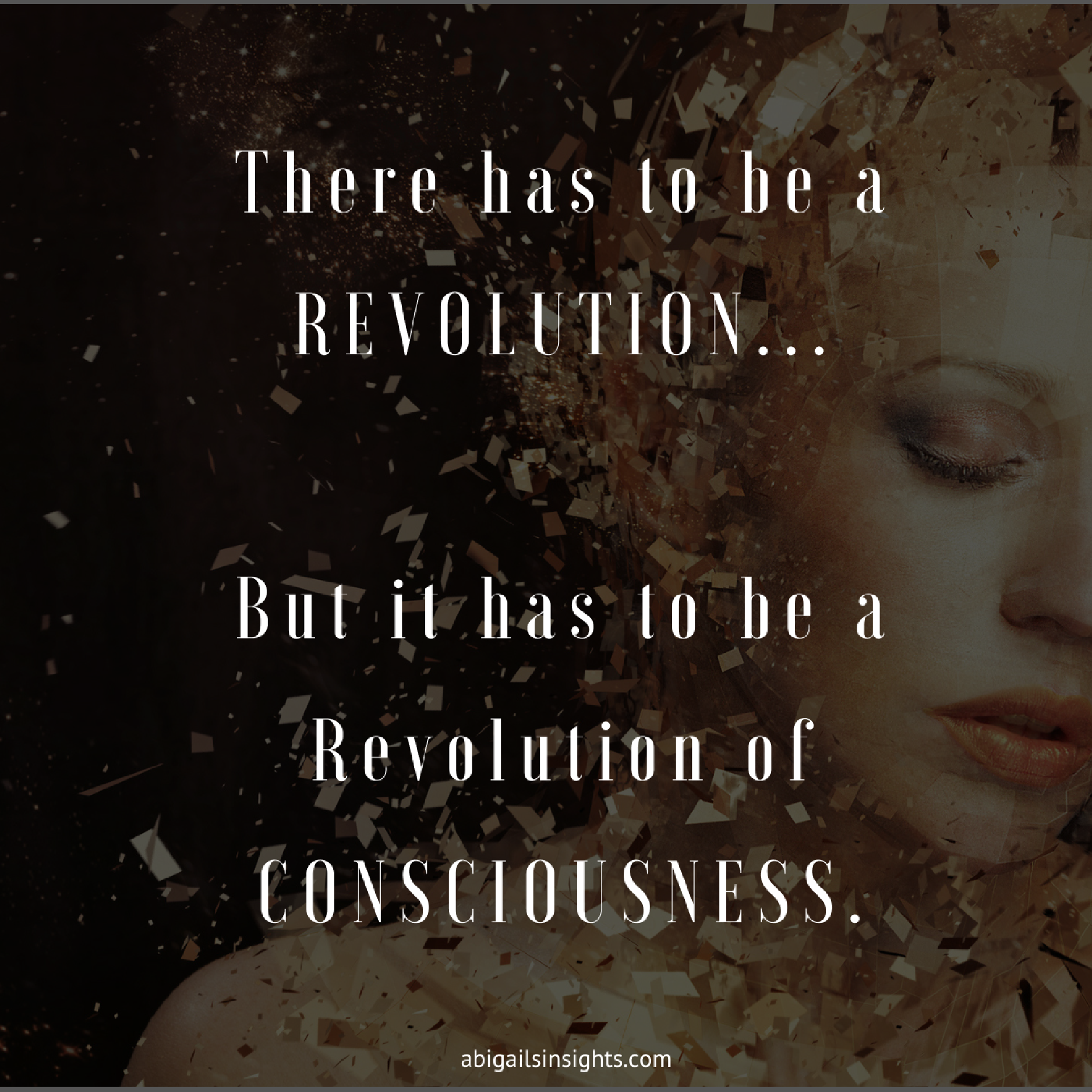 There has to be a revolution a revolution of consciousness